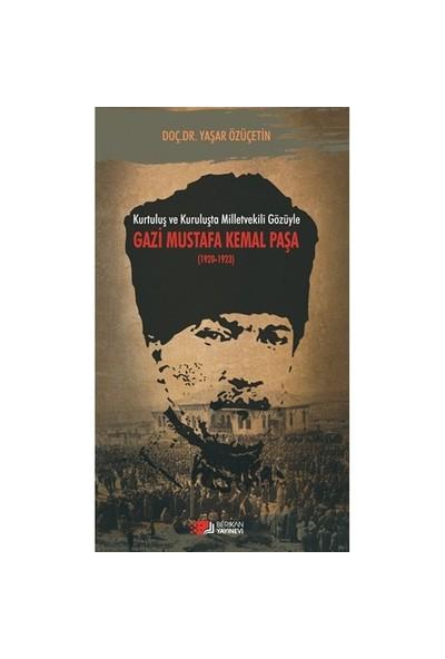 Kurtuluş Ve Kuruluşta Milletvekili Gözüyle Gazi Mustafa Kemal - Yaşar Özüçetin