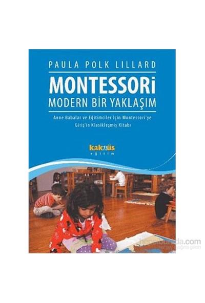 Montessori Modern Bir Yaklaşım - Anne Babalar ve Eğitimciler - Paula Polk Lillard