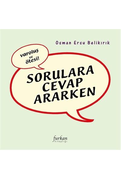 Varoluş ve Ötesi Sorulara Cevap Ararken - Osman Ersu Belikırık