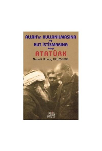 Allah'In Kullanılmasına Ve Kut İstismarına Karşı Atatürk-Necati Ulunay Ucuzsatar
