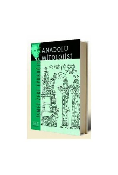 Anadolu Mitolojisi - İsmet Zeki Eyuboğlu