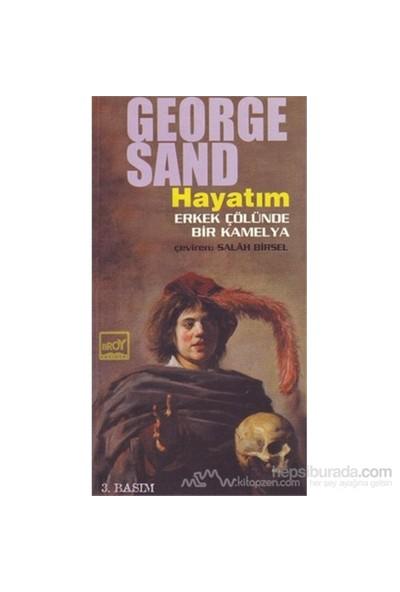 Hayatım Erkek Çölünde Bir Kamelya-George Sand