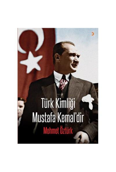 Türk Kimliği Mustafa Kemal'Dir-Mehmet Öztürk