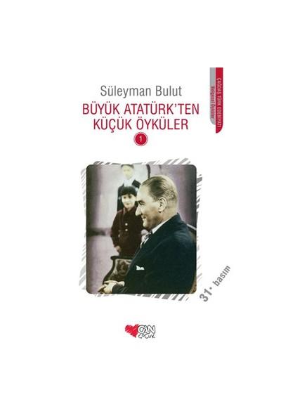Büyük Atatürk'ten Küçük Öyküler 1 - Süleyman Bulut