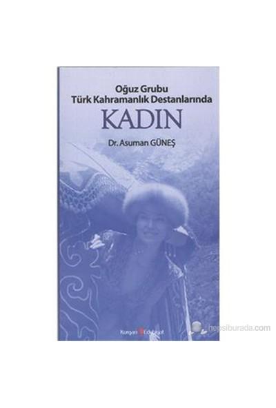 Oğuz Grubu Türk Kahramanlık Destanlarında Kadın-Asuman Güneş