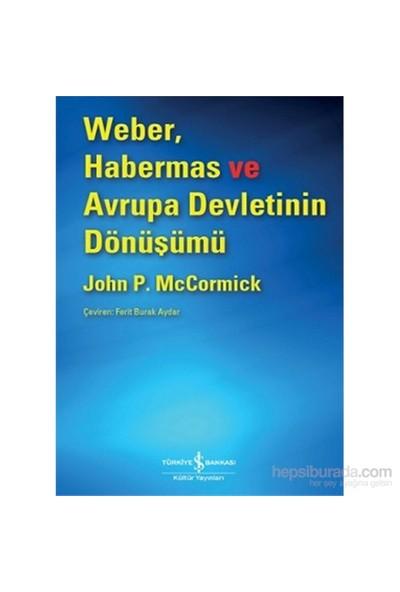 Weber, Habermas Ve Avrupa Devletinin Dönüşümü-John Mccormick