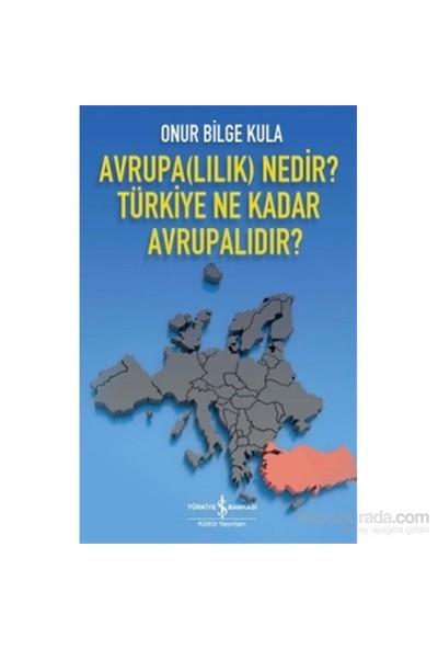 Avrupa(Lılık) Nedir? Türkiye Ne Kadar Avrupalıdır?-Onur Bilge Kula
