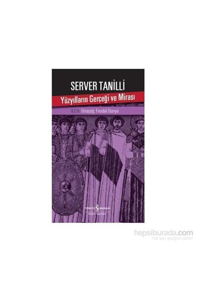 Yüzyılların Gerçeği Ve Mirası-Server Tanilli