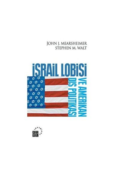 İsrail Lobisi ve Amerikan Dış Politikası - John J. Mearsheimer