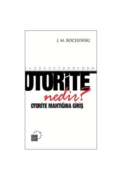 Otorite Nedir: Otorite Mantığına Giriş-J. M. Bochenski