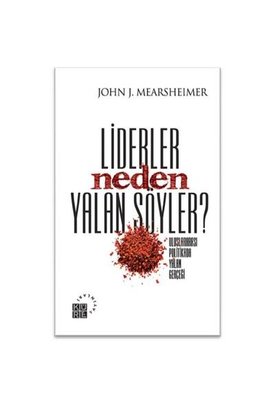 Liderler Neden Yalan Söyler?-John J. Mearsheimer