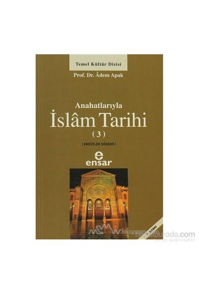 Anahatlarıyla İslam Tarihi 3 - Adem Apak