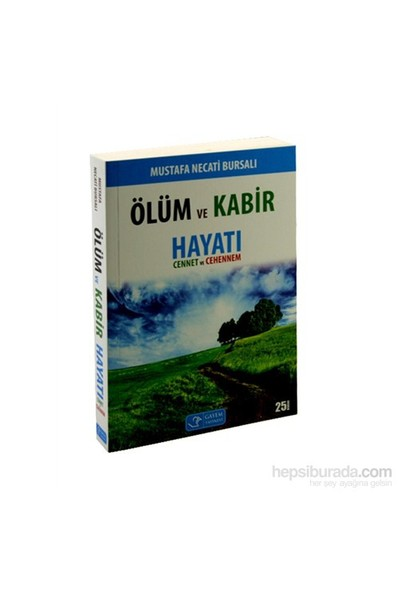 Ölüm Ve Kabir Hayatı - Cennet Ve Cehennem-Mustafa Necati Bursalı