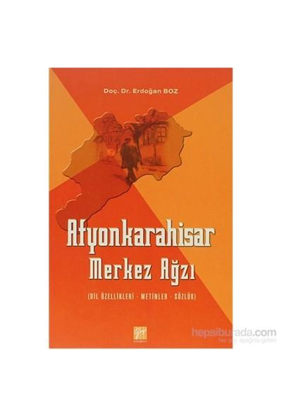 Afyonkarahisar Merkez Ağzı (Dil Özellikleri - Metinler - Sözlük) - Erdoğan Boz