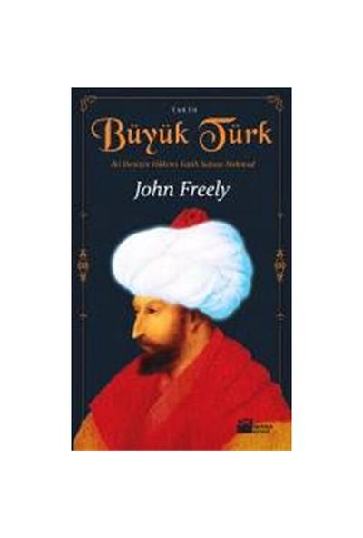 Büyük Türk - İki Denizin Hakimi Fatih Sultan Mehmed - John Freely