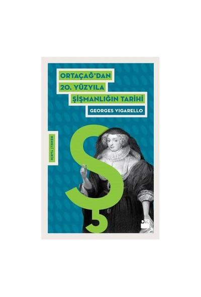 Ortaçağ'Dan 20. Yüzyıla Şişmanlığın Tarihi - Georges Vigarello
