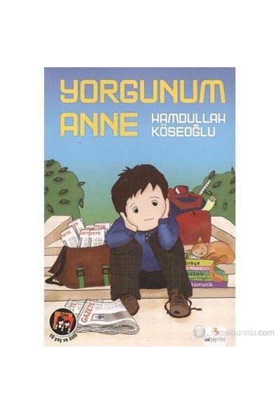 Yorgunum Anne-Hamdullah Köseoğlu
