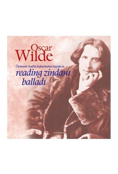 Oscar Wilde - Özdemir Asaf'ın Kaleminden Hayatı ve Reading Zindanı Balladı