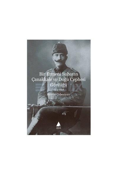 Bir Ermeni Subayın Çanakkale Ve Doğu Cephesi Günlüğü-Avedis Cebeciyan
