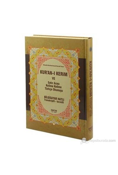 Kur'an-ı Kerim ve Satır Arası Kelime Kelime Türkçe Okunuşu (Hafız Boy Bilgisayar Hatlı Transkripsiyon)- Elmalılı Muhammed Hamdi Yazır