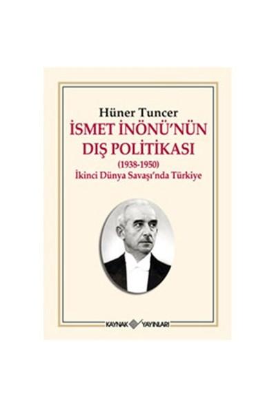 İsmet İnönü'Nün Dış Politikası (1938-1950) - İkinci Dünya Savaşı'Nda Türkiye-Hüner Tuncer