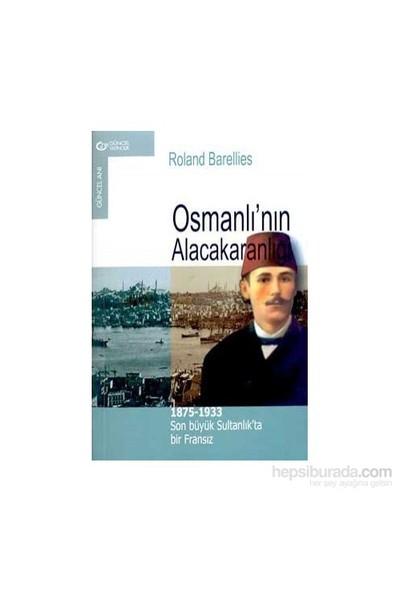 Osmanlı''Nın Alacakaranlığı 1875-1933-Roland Barellies