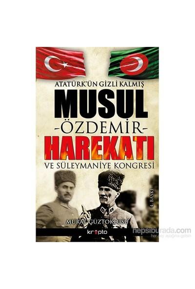 Atatürk'Ün Gizli Kalmış Musul -Özdemir- Harekatı-Murat Güztoklusu