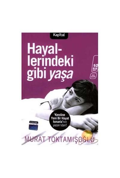 Hayallerindeki Gibi Yaşa-Murat Toktamışoğlu