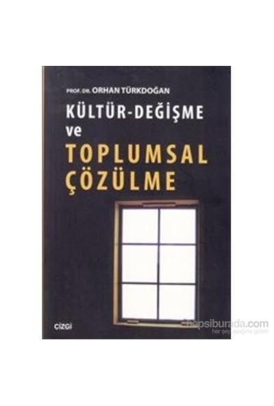 Kültür - Değişme Ve Toplumsal Çözülme-Orhan Türkdoğan