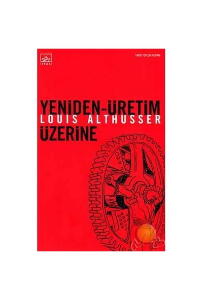 Yeniden Üretim Üzerine (Genişletilmiş Basım)-Louis Althusser