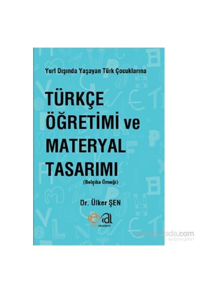 Yurt Dışında Yaşayan Türk Çocuklarına Türkçe Öğretimi ve Materyal Tasarımı (Belçika Örneği)