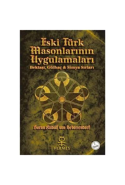 Eski Türk Masonlarının Uygulamaları - Bektaşi, Gülhaç Ve Simya Sırları