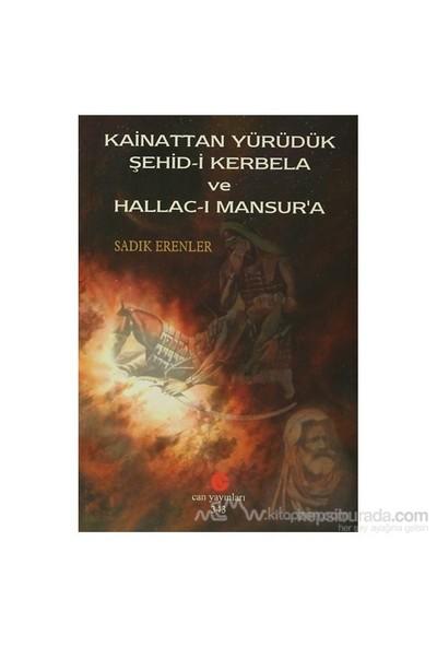Kainattan Yürüdük Şehid-İ Kerbela Ve Hallac-I Mansur'A-Sadık Erenler