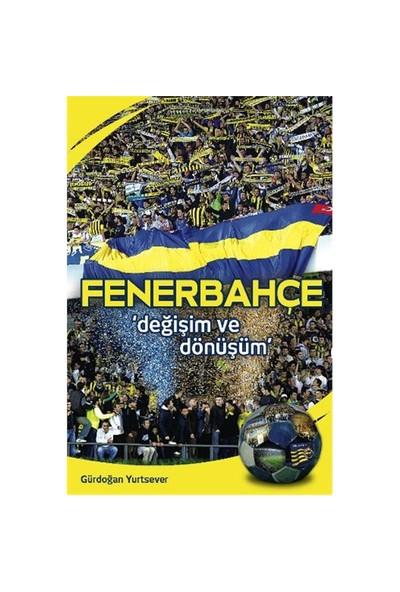 Fenerbahçe - Değişim Ve Dönüşüm - Gürdoğan Yurtsever