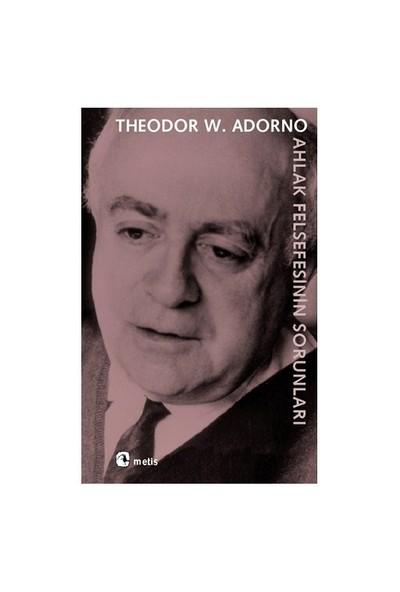 Ahlak Felsefesinin Sorunları-Theodor W. Adorno