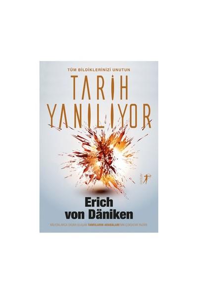 Tüm Bildiklerinizi Unutun: Tarih Yanılıyor-Erich Von Daniken