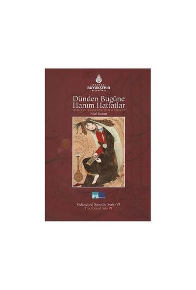 Dünden Bugüne Hanım Hattatlar - Female Calligraphers Past And Present-Hilal Kazan