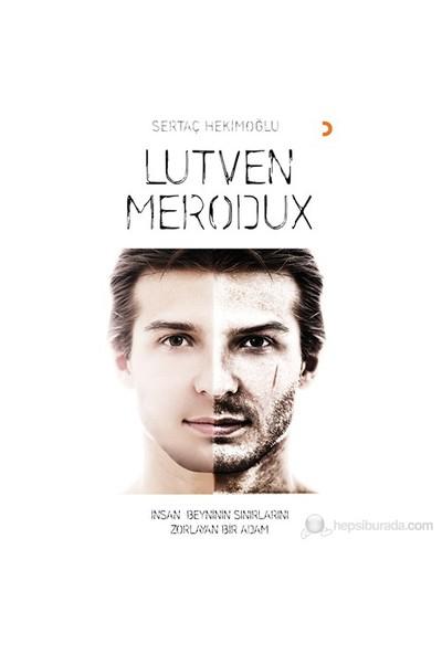 Lutven Merodux - İnsan Beyninin Sınırlarını Zorlayan Adam-Sertaç Hekimoğlu