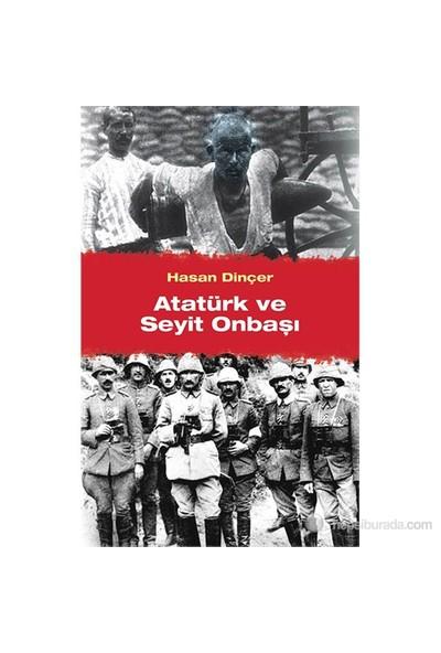 Atatürk Ve Seyit Onbaşı-Hasan Dinçer