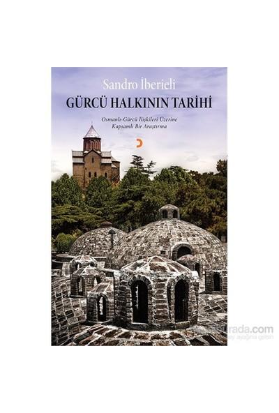 Gürcü Halkının Tarihi - Osmanlı – Gürcü İlişkileri Üzerine Kapsamlı Bir Araştırma-Sandro İberieli