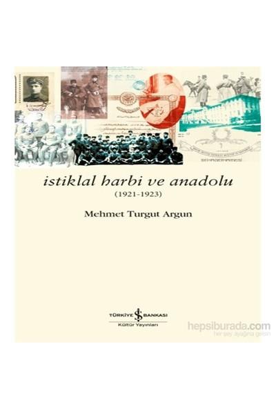 İstiklal Harbi Ve Anadolu (1921 – 1923) - Mehmet Turgut Argun