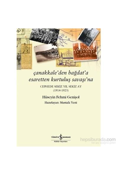 Çanakkale'Den Bağdat'A Esaretten Kurtuluş Savaşı'Na – Cephede Sekiz Yıl Sekiz Ay (1914-1923)-Hüseyin Fehmi Genişol