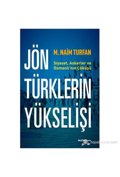 Jön Türklerin Yükselişi - Siyaset, Askerler ve Osmanlı'nın Çöküşü