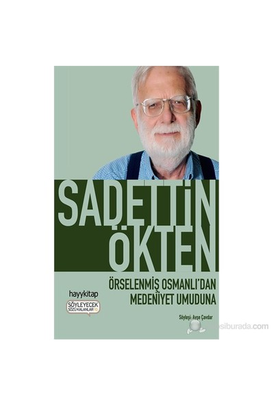 Örselenmiş Osmanlı'Dan Medeniyet Umuduna-Saadettin Ökten