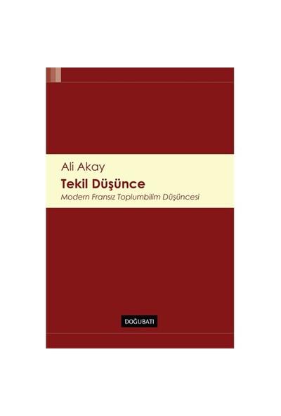 Tekil Düşünce (Modern Fransız Toplumbilim Düşüncesi)-Ali Akay