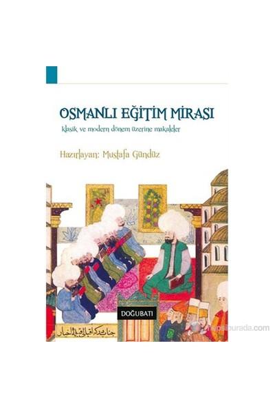 Osmanlı Eğitim Mirası - Klasik ve Modern Dönem Üzerine Makaleler - Mustafa Gündüz