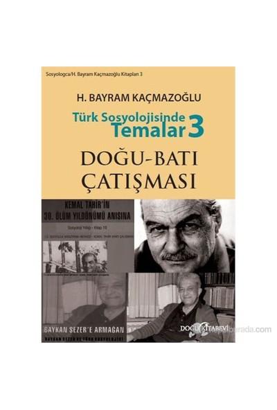 Türk Sosyolojisinde Temalar 3: Doğu - Batı Çatışması-H. Bayram Kaçmazoğlu