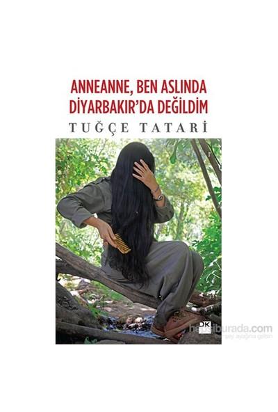 Anneanne Ben Aslında Diyarbakır'Da Değildim-Tuğçe Tatari