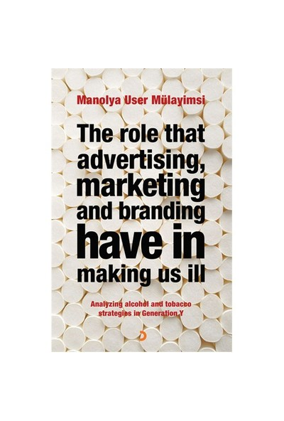 The Role That Advertising Marketing Ant Branding Have in Making Us İll - Manolya User Mülayimsi