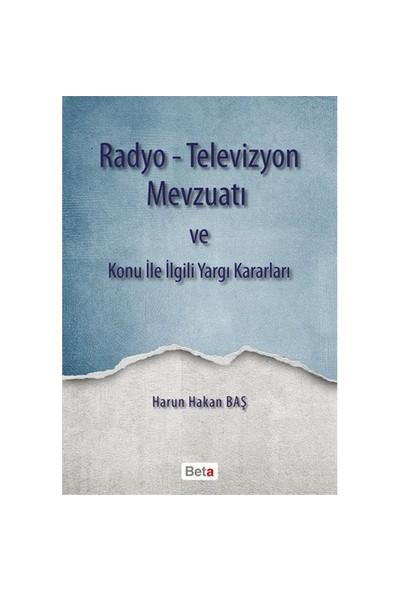 Radyo Televizyon Mevzuatı Ve Konu İle İlgili Yargı Kararları-Harun Hakan Baş